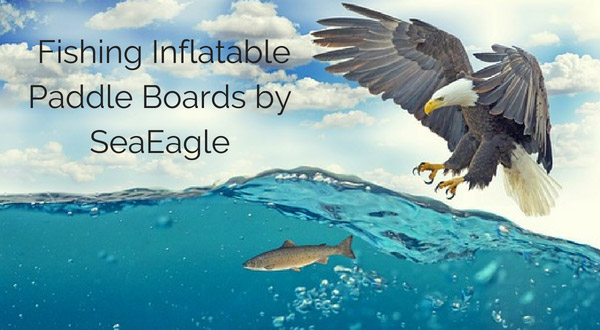 Sea Eagle Fishing Inflatable Paddleboards